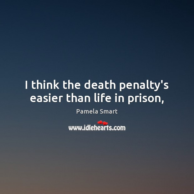 I think the death penalty's easier than life in prison, Image