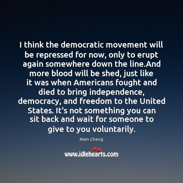 I think the democratic movement will be repressed for now, only to Image