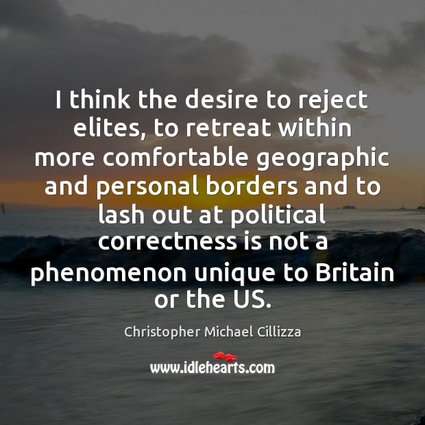 I think the desire to reject elites, to retreat within more comfortable Image