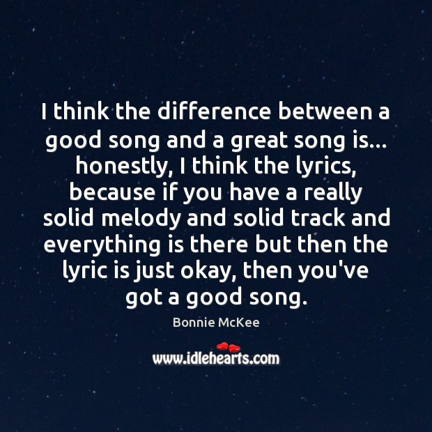 Image, I think the difference between a good song and a great song