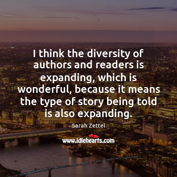 I think the diversity of authors and readers is expanding, which is Image