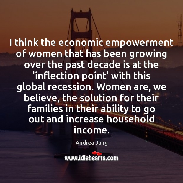 Image, I think the economic empowerment of women that has been growing over
