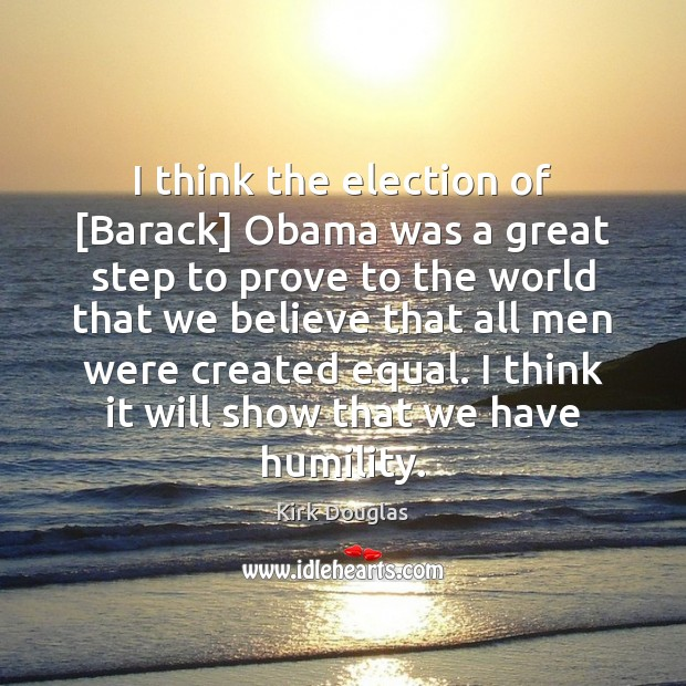 I think the election of [Barack] Obama was a great step to Kirk Douglas Picture Quote