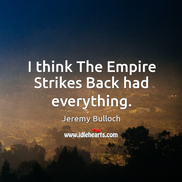 I think the empire strikes back had everything. Image