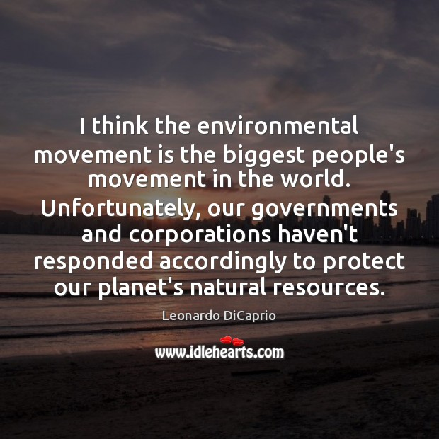I think the environmental movement is the biggest people's movement in the Leonardo DiCaprio Picture Quote