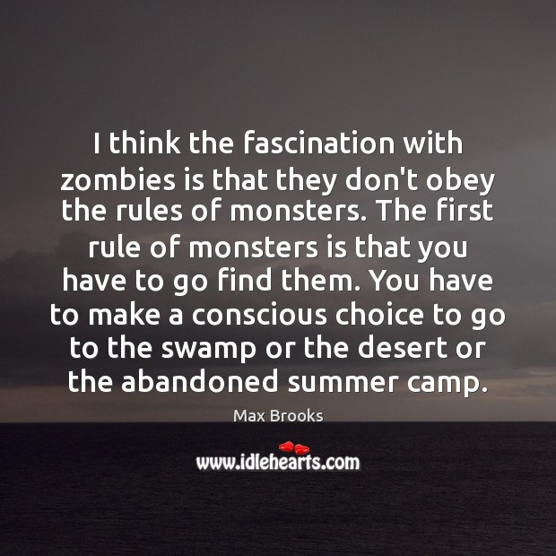 I think the fascination with zombies is that they don't obey the Max Brooks Picture Quote