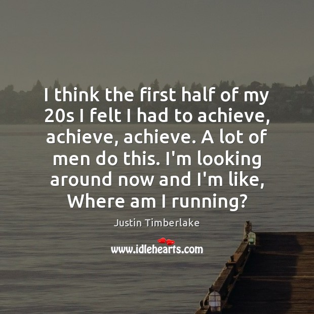 I think the first half of my 20s I felt I had Image