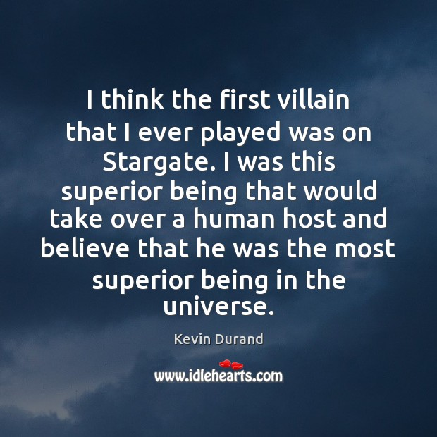 I think the first villain that I ever played was on Stargate. Image