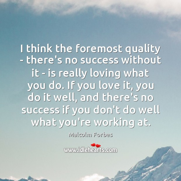 I think the foremost quality – there's no success without it – Malcolm Forbes Picture Quote