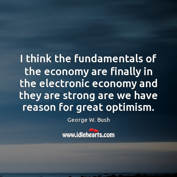 Image, I think the fundamentals of the economy are finally in the electronic