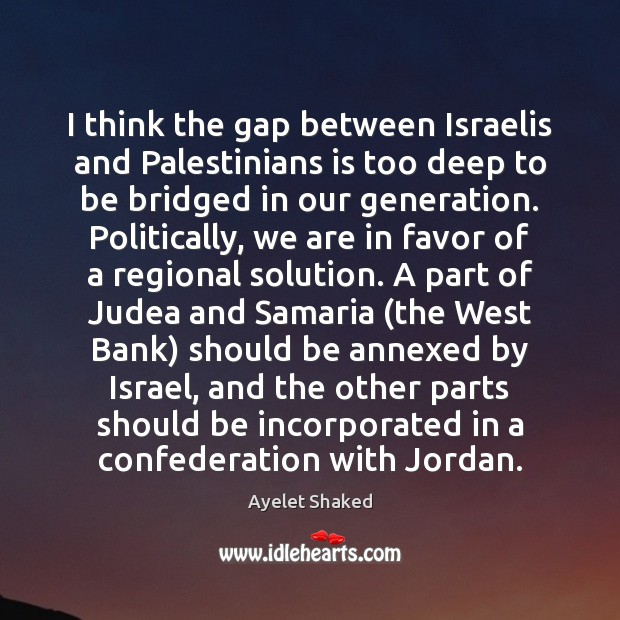 I think the gap between Israelis and Palestinians is too deep to Image