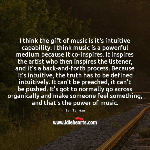 Image, I think the gift of music is it's intuitive capability. I think