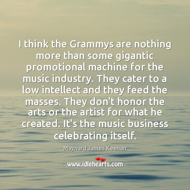 I think the Grammys are nothing more than some gigantic promotional machine Image