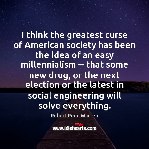 I think the greatest curse of American society has been the idea Robert Penn Warren Picture Quote