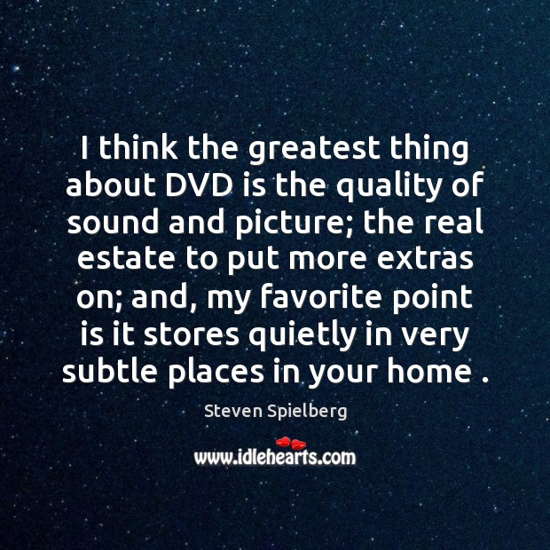 I think the greatest thing about DVD is the quality of sound Real Estate Quotes Image