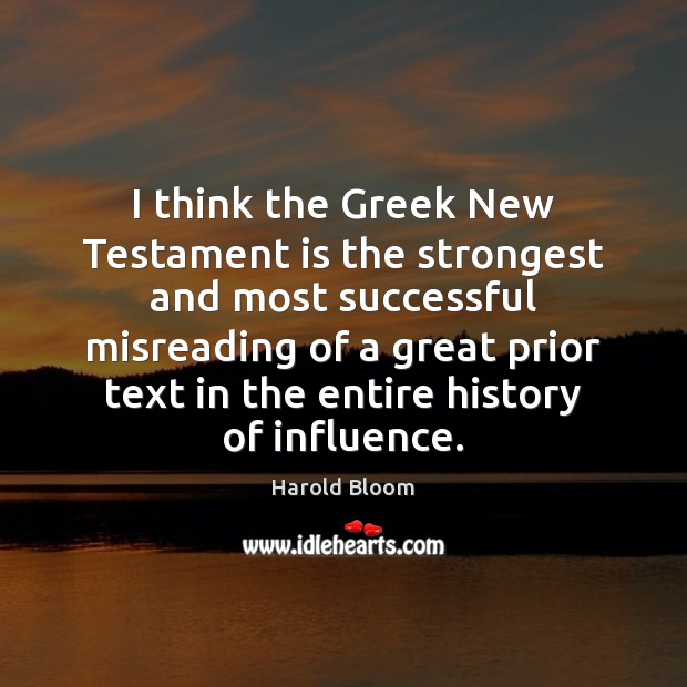 I think the Greek New Testament is the strongest and most successful Harold Bloom Picture Quote