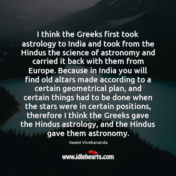 I think the Greeks first took astrology to India and took from Astrology Quotes Image