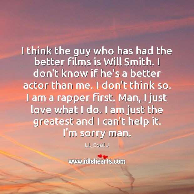 I think the guy who has had the better films is Will LL Cool J Picture Quote