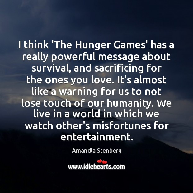 Image, I think 'The Hunger Games' has a really powerful message about survival,