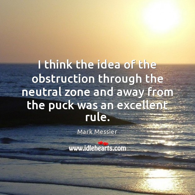 I think the idea of the obstruction through the neutral zone and Mark Messier Picture Quote