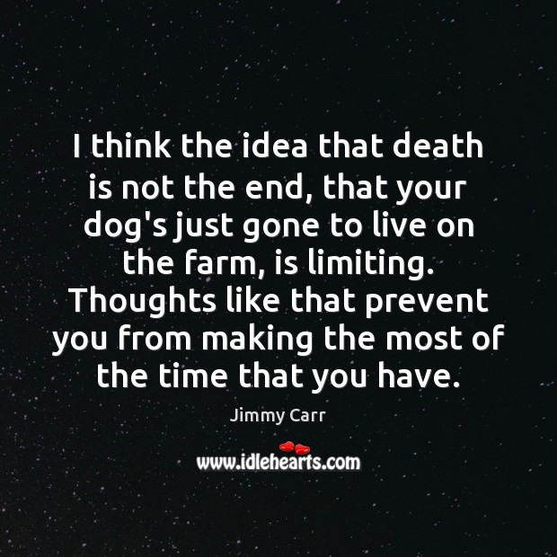 I think the idea that death is not the end, that your Farm Quotes Image