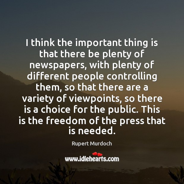 Image, I think the important thing is that there be plenty of newspapers,