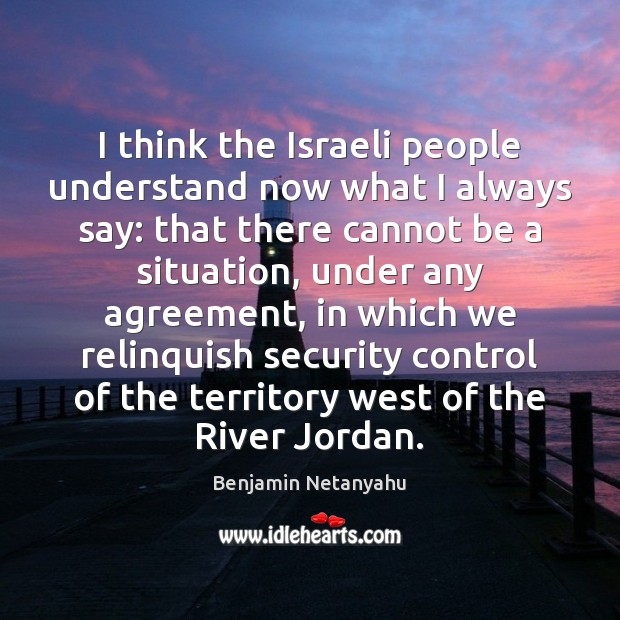 Image, I think the Israeli people understand now what I always say: that