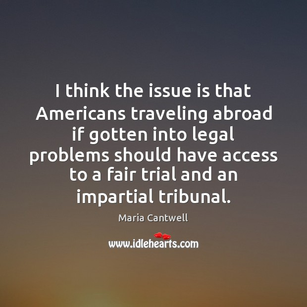 I think the issue is that Americans traveling abroad if gotten into Maria Cantwell Picture Quote