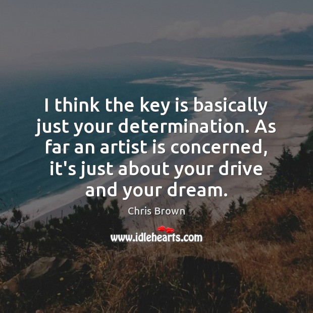 I think the key is basically just your determination. As far an Image