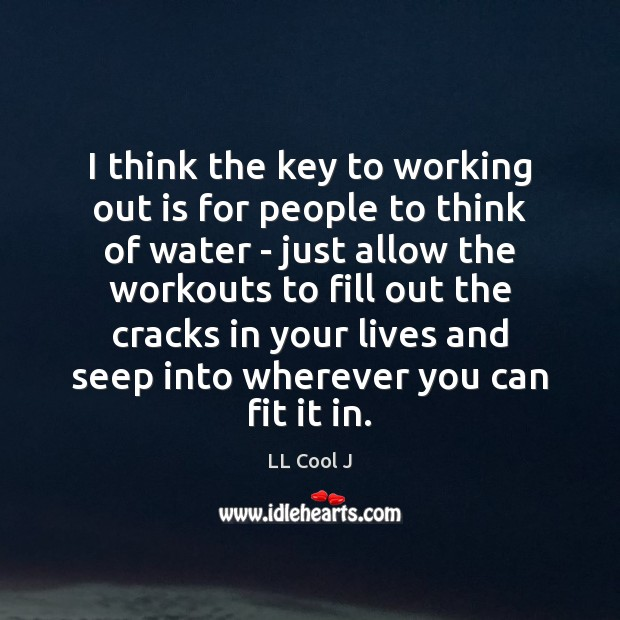 I think the key to working out is for people to think LL Cool J Picture Quote
