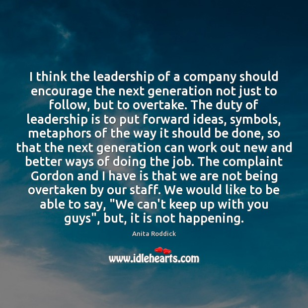I think the leadership of a company should encourage the next generation Image