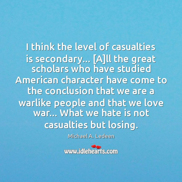 Image, I think the level of casualties is secondary… [A]ll the great
