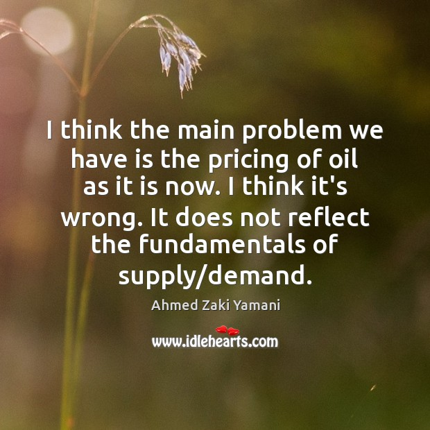 Image, I think the main problem we have is the pricing of oil