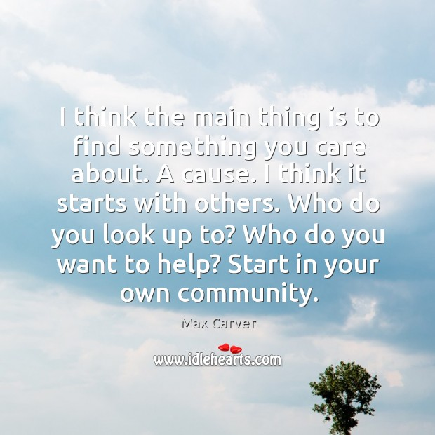 I think the main thing is to find something you care about. Image