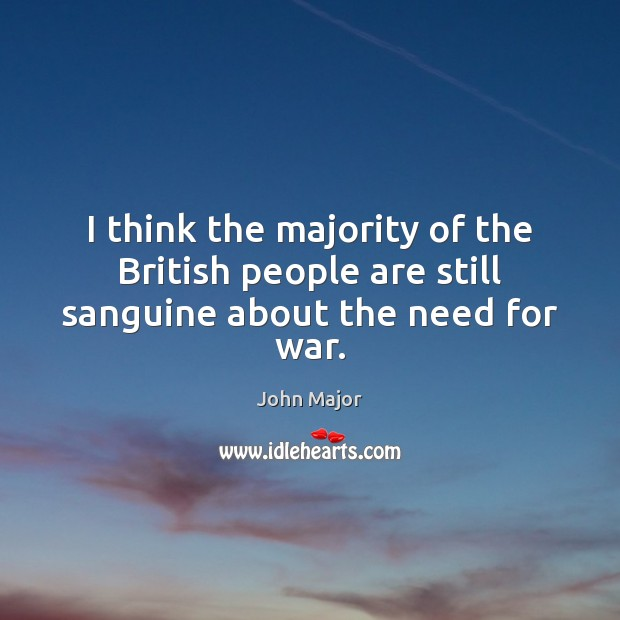 I think the majority of the British people are still sanguine about the need for war. Image