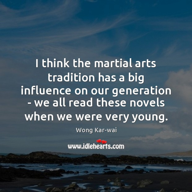 I think the martial arts tradition has a big influence on our Image