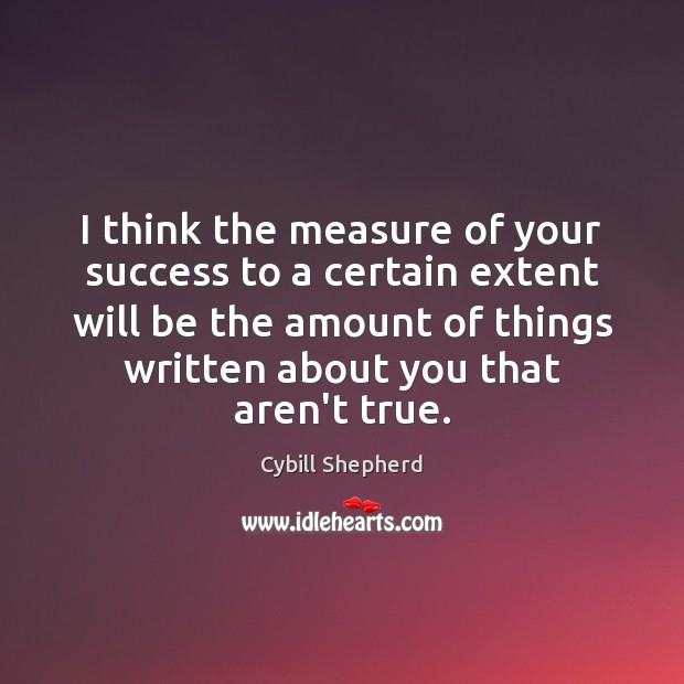 I think the measure of your success to a certain extent will Image