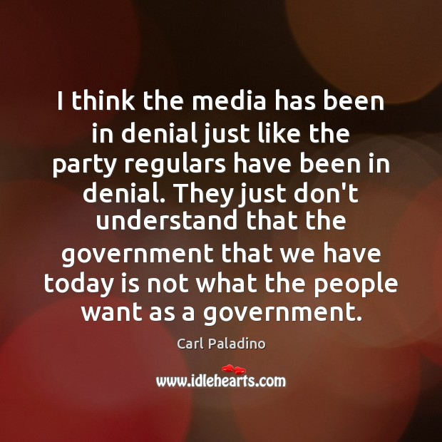Image, I think the media has been in denial just like the party