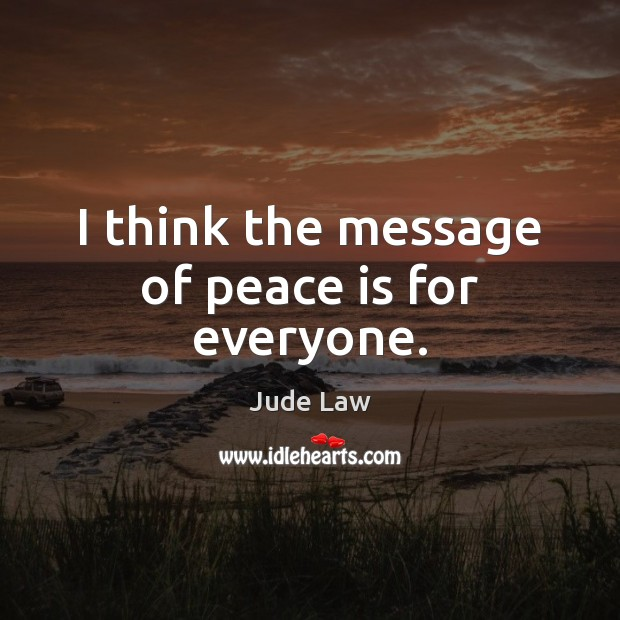 Image, I think the message of peace is for everyone.
