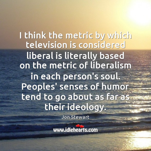 Image, I think the metric by which television is considered liberal is literally