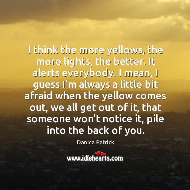 Image, I think the more yellows, the more lights, the better. It alerts everybody.