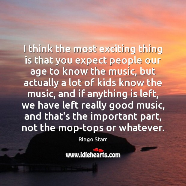 I think the most exciting thing is that you expect people our Image