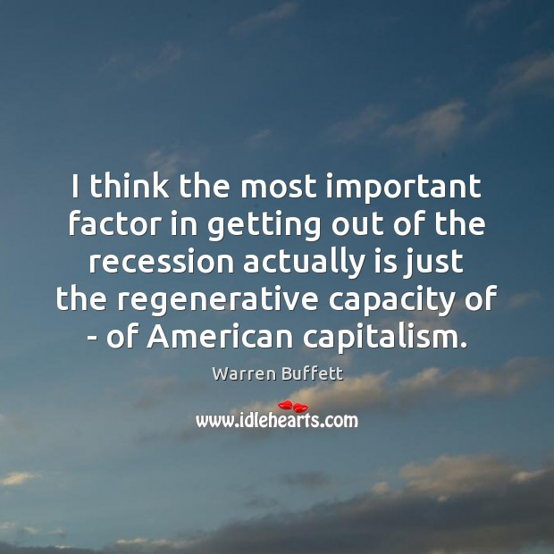 Image, I think the most important factor in getting out of the recession