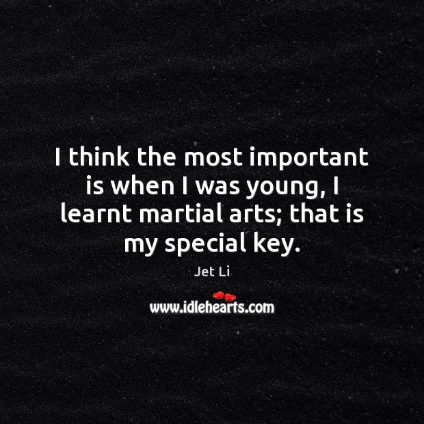 I think the most important is when I was young, I learnt Jet Li Picture Quote