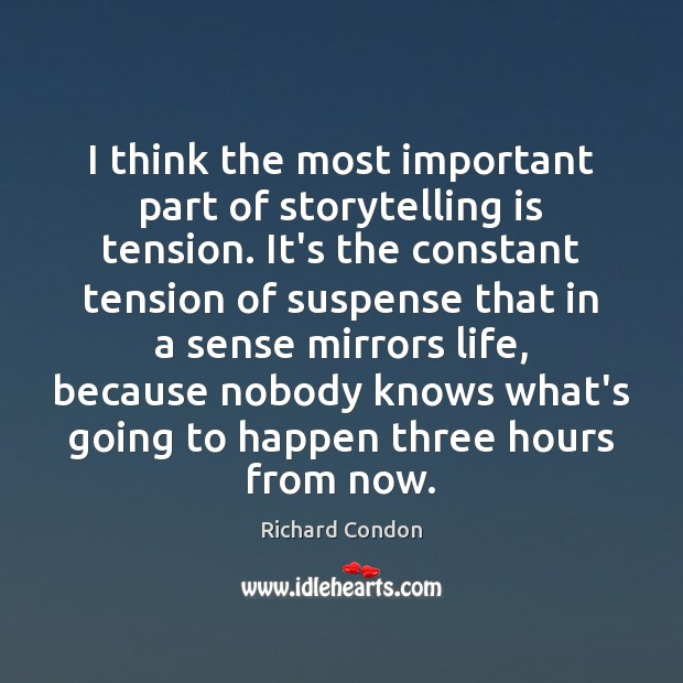 I think the most important part of storytelling is tension. It's the Richard Condon Picture Quote