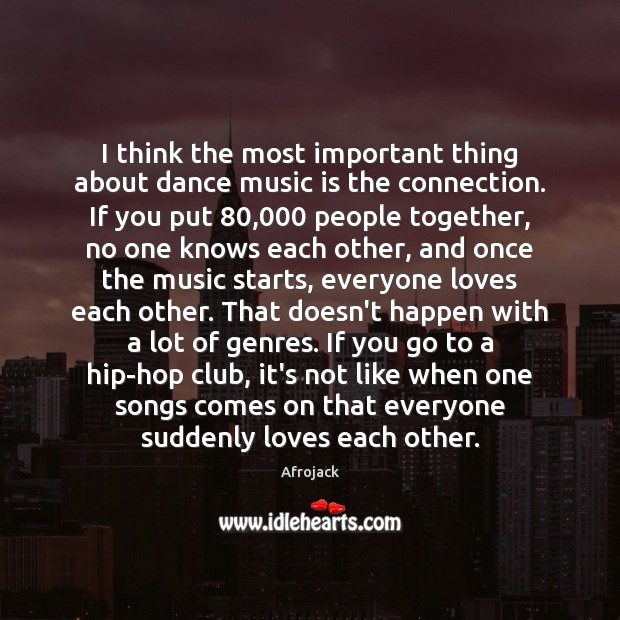 I think the most important thing about dance music is the connection. Image