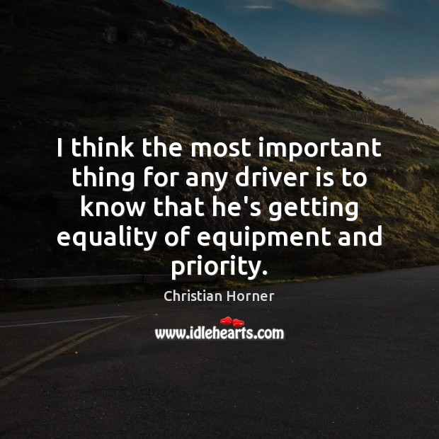 I think the most important thing for any driver is to know Priority Quotes Image