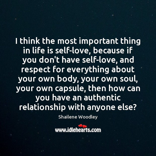 Image, I think the most important thing in life is self-love, because if