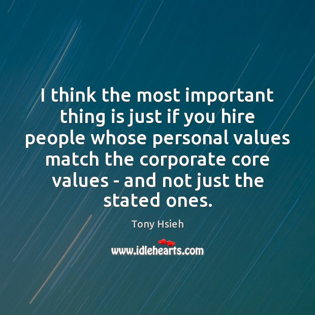 I think the most important thing is just if you hire people Tony Hsieh Picture Quote