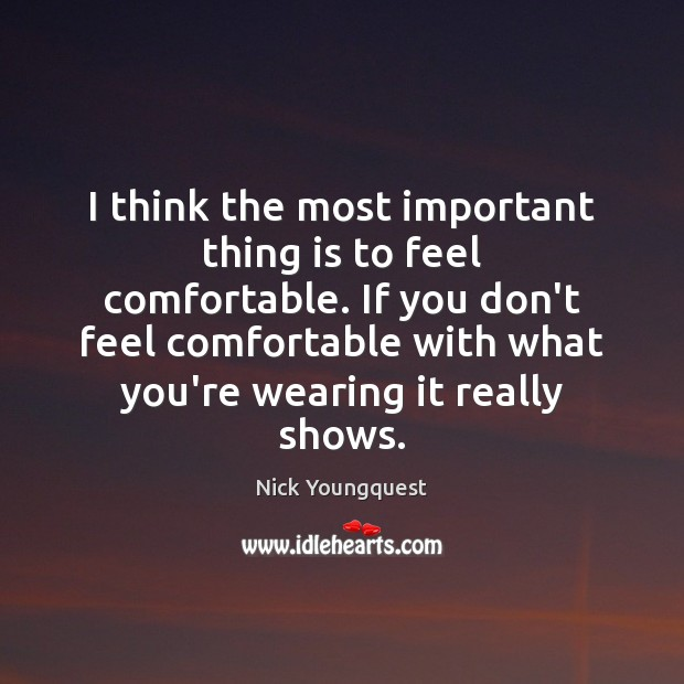 I think the most important thing is to feel comfortable. If you Image